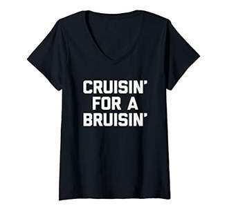 Womens Cruisin' For A Bruisin' T-Shirt funny saying sarcastic humor V-Neck T-Shirt