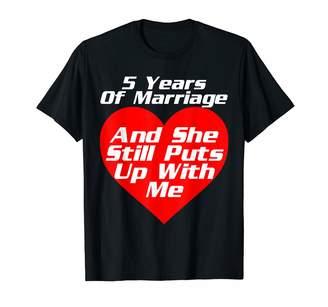 with me. Marriage Anniversary Tshirts 5th Wedding Anniversary Gift Shirt Puts Up T-Shirt