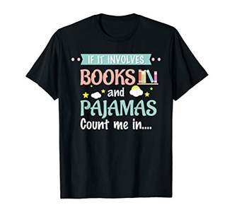 If it involves books and pajamas Book Lover Gift Tee