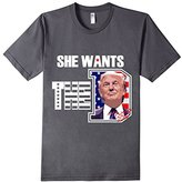 Donald Trump She Wants The D T- Shirt 2016