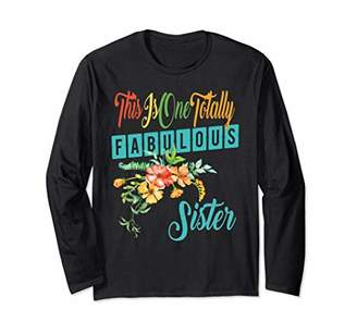 Totally Fabulous Sister Gifts - Best Sister Ever Gifts Long Sleeve T-Shirt