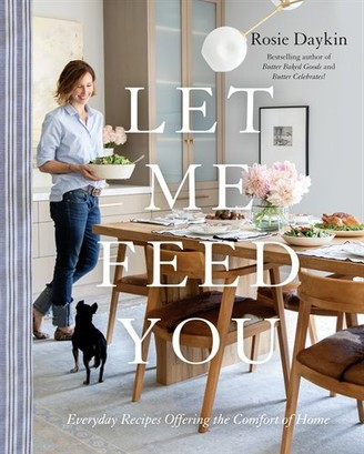 Rosie Daykin Let Me Feed You: Everyday Recipes Offering The Comfort Of Home