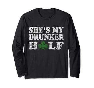 Popular St Patrick's Day T Shirts Shes My Drunker Half Couples St Patricks Long Sleeve T-Shirt
