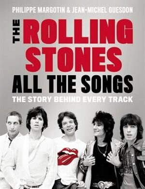 Philippe Margotin The Rolling Stones All The Songs: The Story Behind Every Track