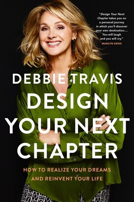 Debbie Travis Design Your Next Chapter: How To Realize Your Dreams And Reinvent Your Life