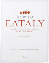 Rizzoli How to Eataly: A Guide to Buying, Cooking, and Eating Italian Food
