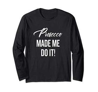 Prosecco Made Me Do it for Womens 2017 Summer Party Long Sleeve T-Shirt