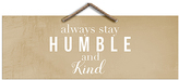 PTM Images 'Always Stay Humble' Wall Sign