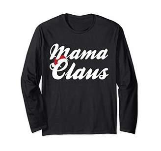 MAMA CLAUS Funny Christmas Matching Family Cute Womens Mom Long Sleeve T-Shirt