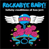 Rockabye Baby Rockabye Baby! Lullaby Renditions Of Bon Jovi