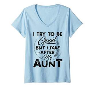 Womens I Try To Be Good But I Take After My Aunt Funny Gift V-Neck T-Shirt