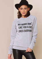 Missy Empire Grey My Mama Don't Like You Slogan Sweatshirt