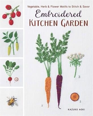 Kazuko Aoki Embroidered Kitchen Garden: Vegetable, Herb & Flower Motifs To Stitch & Savor