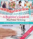 sewing-a beginners guide to machine sewing 50 lessons and 15 projects to get you started