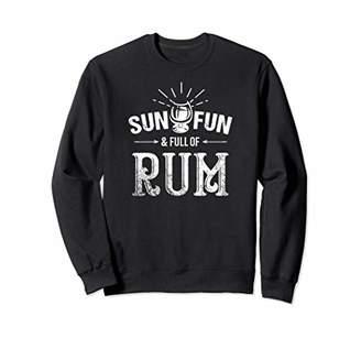 Sun, Fun & Full Of Rum - Summer Beach Rum Drinking Sweatshirt