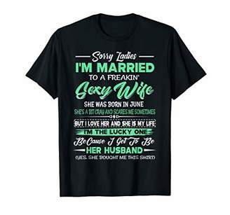 Sorry Ladies I'm Married To A June Sexy Wife Funny Tee Shirt T-Shirt