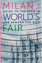 Rizzoli Milan 2015 World's Fair: Guide to the Expo In and Around the City