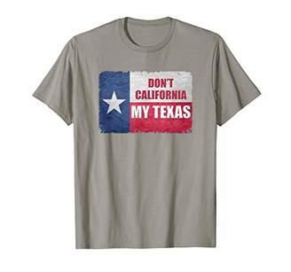 Don't California My Texas State of Texas Flag Shirt