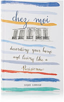 Abrams Books Chez Moi: Decorating Your Home And Living Like A Parisienne
