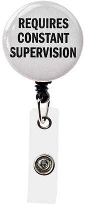Snark City Key Chains - 'Requires Constant Supervision' Badge Reel