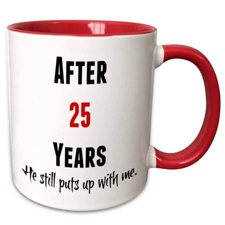 with me. 3drose 3dRose After 25 Years He Still Puts Up With Me, Black And Red Letters - Two Tone Red Mug, 11-ounce