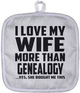 Designsify Husband Pot Holder, I Love My Wife More Than Genealogy ...Yes, She Bought Me This - Pot Holder, Heat Resistant Potholder, Unique Gift Idea for Birthday, Men, Lover