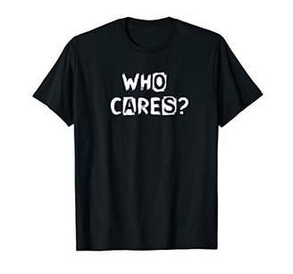 Mens WHO CARES? - Funny Tee Design E033 T-Shirt
