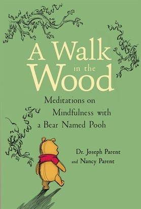 On A Walk In The Wood: Meditations Mindfulness With A Bear Named Pooh