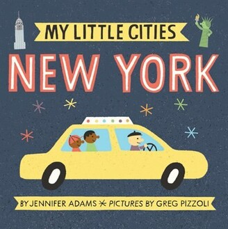 Jennifer Adams My Little Cities: New York: (travel Books For Toddlers, City Board Books)