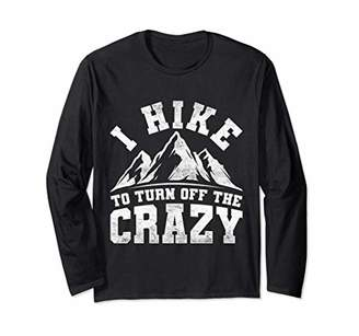 I Hike To Turn Off The Crazy Hiker Gift Hiking Long Sleeve T-Shirt