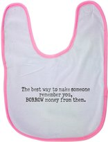 Fotomax baby bib with The best way to make someone remember you, BORROW money from them.
