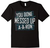 Ya done messed up A-A-Ron shirt