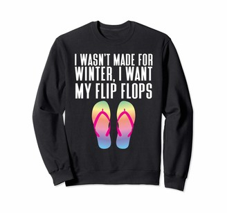 Loving The Summer Life Gift Apparel Funny sandal quote not made for winter I want my Flip Flops Sweatshirt