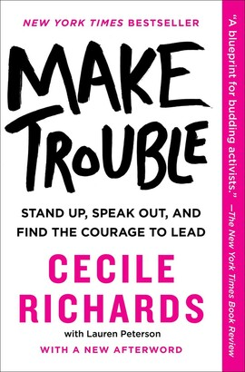 Make Trouble: Stand Up, Speak Out, And Find The Courage To Lead
