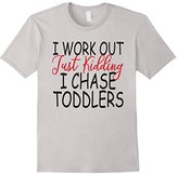 Women's I Work Out Just Kidding I Chase Toddlers T-Shirt Small