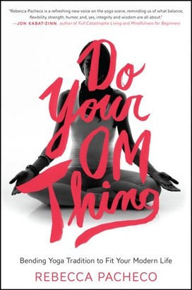Rebecca Pacheco Do Your Om Thing: Bending Yoga Tradition to Fit Your Modern Life