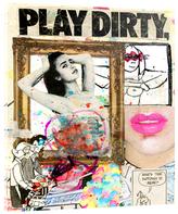 Play Dirty (Plexi Acrylic)