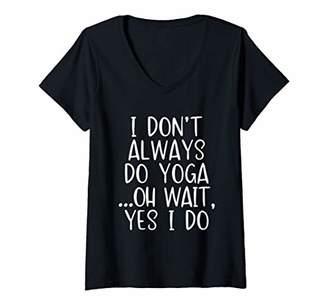 Womens I Don't Always Do Yoga Oh Wait Yes I Do Funny Gift V-Neck T-Shirt