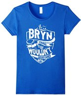 Women's It's A Bryn Thing You Wouldn't Understand T-Shirt XL