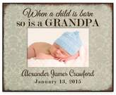 """When a Child is Born so is a Grandpa"" 4-Inch x 6-Inch Picture Frame"