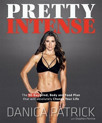 Danica Patrick Pretty Intense: The 90-day Mind, Body And Food Plan That Will Absolutely Change Your Life