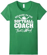 Men's Because I'm the Softball Coach That's Why T-Shirt XL