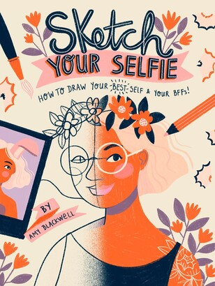Amy Blackwell Sketch Your Selfie: How To Draw Your Best Self (and Your Bffs)