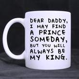 Coffee Cups / Mugs For DAD Cool Mug DEAR DADDY I MAY FIND A PRINCE SOMEDAY,BUT YOU WILL ALWAYS BE MY KING! Ceramic Coffee Mug Tea Cup - Best Gift For Father's Day,Birthday,Christmas And New Year