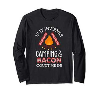 If It Involves Camping And Bacon Count Me In Funny Campers Long Sleeve T-Shirt