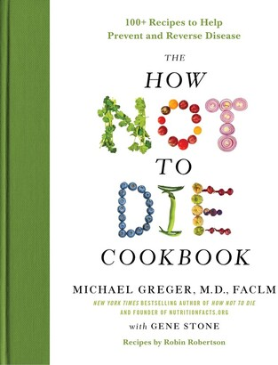 Michael Greger The How Not To Die Cookbook: 100+ Recipes To Help Prevent And Reverse Disease