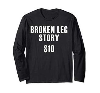 story. Broken Leg $10 Funny Get Well Soon Gift Long Sleeve T-Shirt