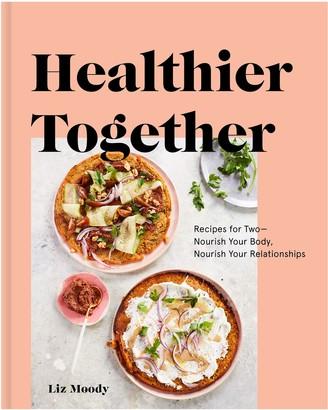Penguin Random House Healthier Together Cookbook by Liz Moody