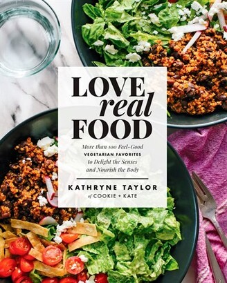 Kathryne Taylor Love Real Food: More Than 100 Feel-good Vegetarian Favorites To Delight The Senses And Nourish The ...