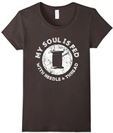 Women's My Soul is Fed With Needle and Thread, Sewing Sew Gift XL